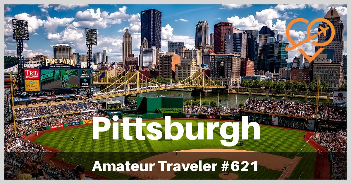 Travel to Pittsburgh and Western Pennsylvania - What to do, see and eat (Podcast)