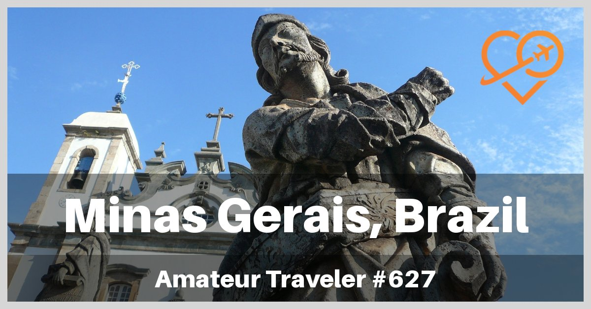 Travel to Minas Gerais, Brazil - A One Week Itinerary (Travel Podcast)