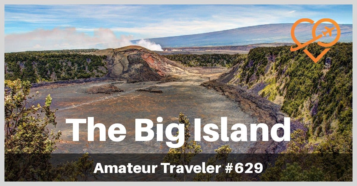 Travel to the Big Island of Hawaii (Travel Podcast)