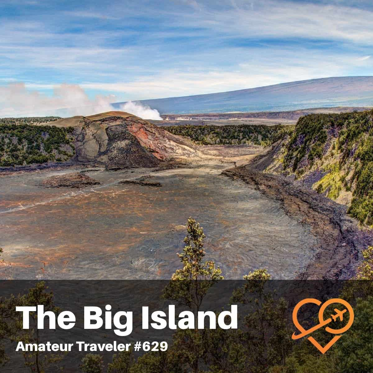 Travel to the Big Island of Hawaii – Episode 629
