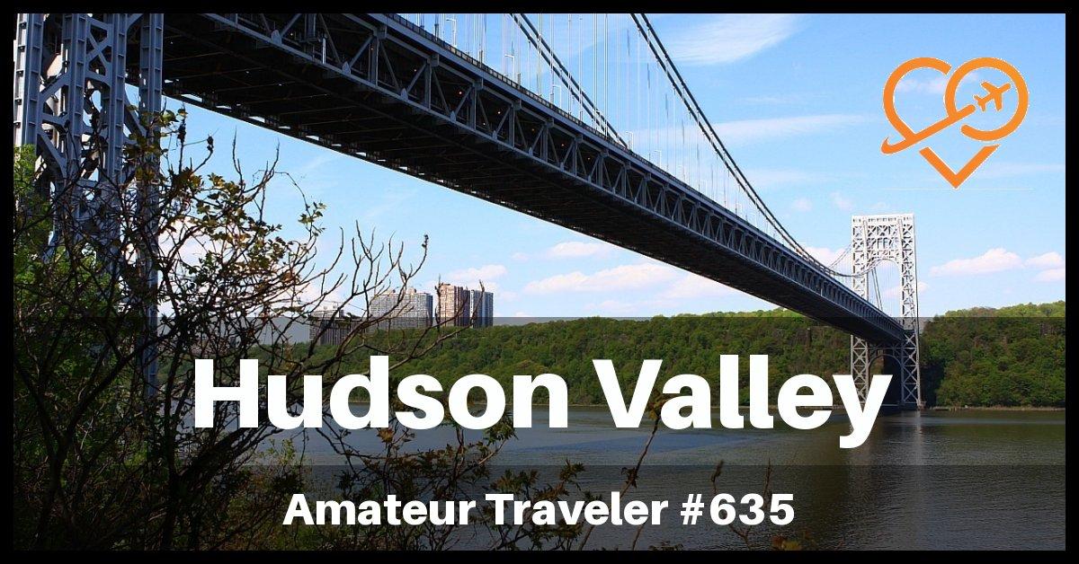 Travel to New York's Hudson Valley - Amateur Traveler Episode #635