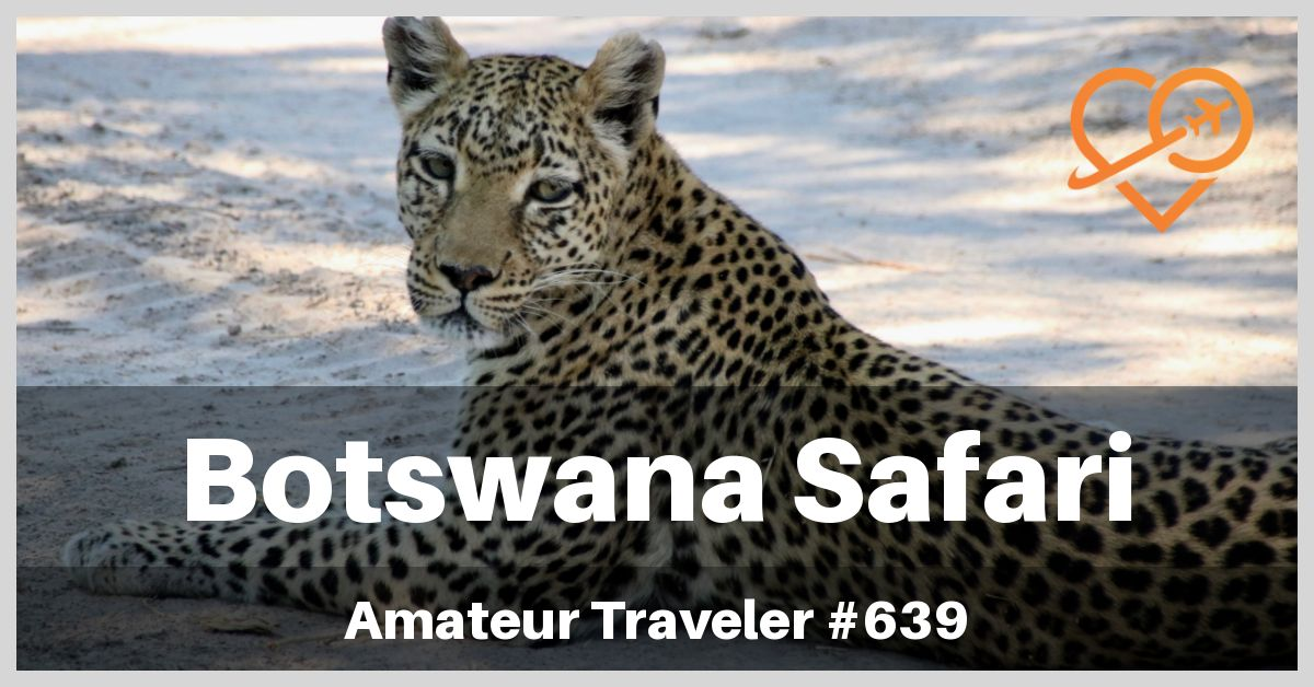 Botswana Safari - Mobile Safari and Luxury Safari Camp (Podcast)