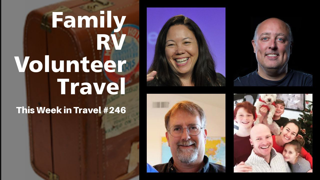 Family RV Volunteer Travel - This Week in Travel #246 (Podcast)