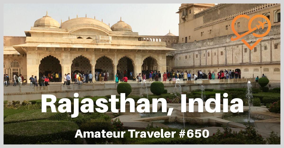 Travel to Rajasthan, India - Amateur Traveler Episode 650