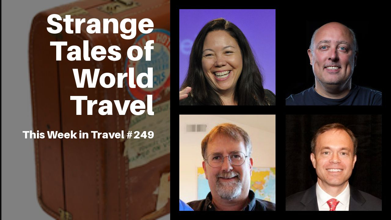 Strange Tales of World Travel - This Week in Travel #249 (Podcast)