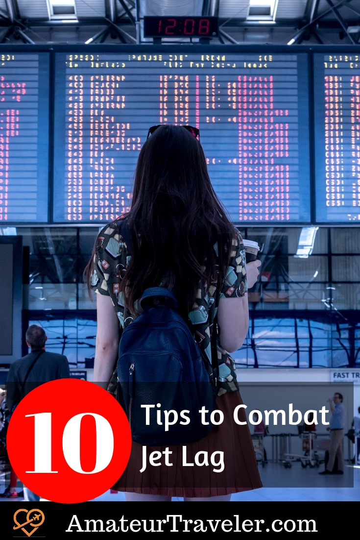 10 Tips to Combat Jet Lag #travel #trip #vacation #tips #jet-lag #jetlag #airplaine #flying