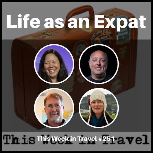 Life as an Expat – This Week in Travel 251