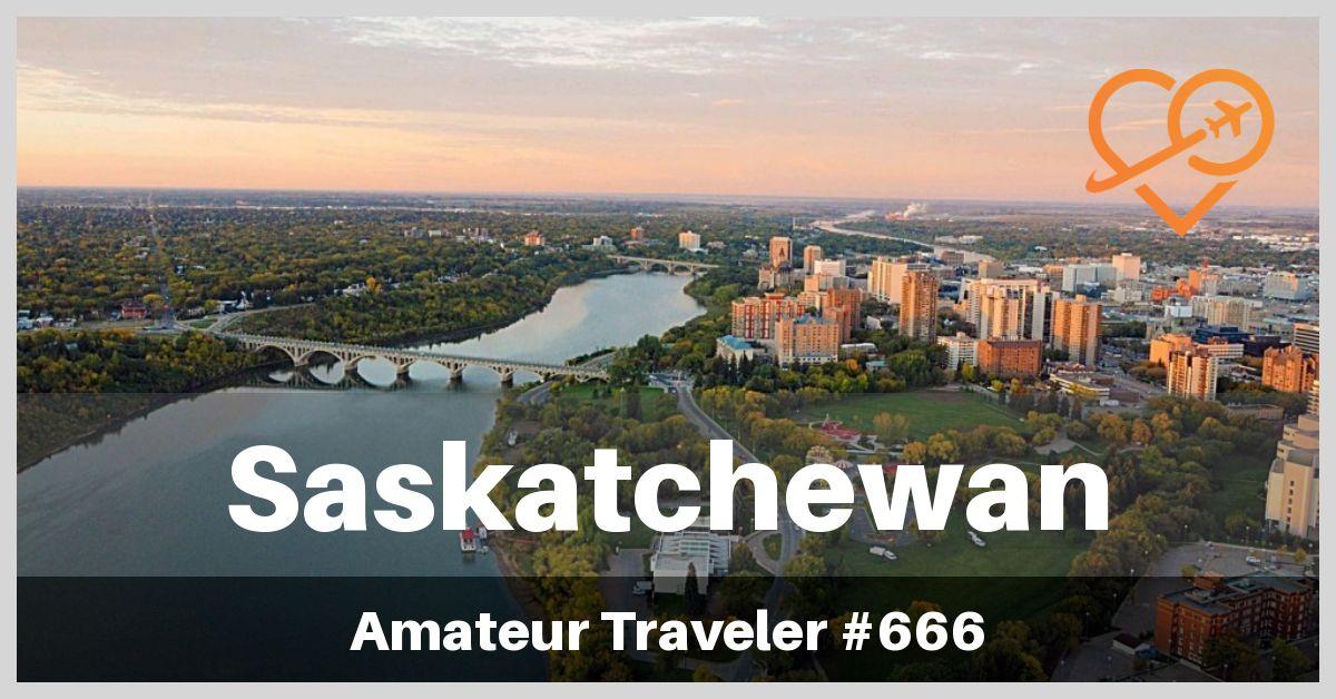Travel to Saskatchewan (Podcast) | Things to do in Saskatoon and 'Northern' Saskatchewan