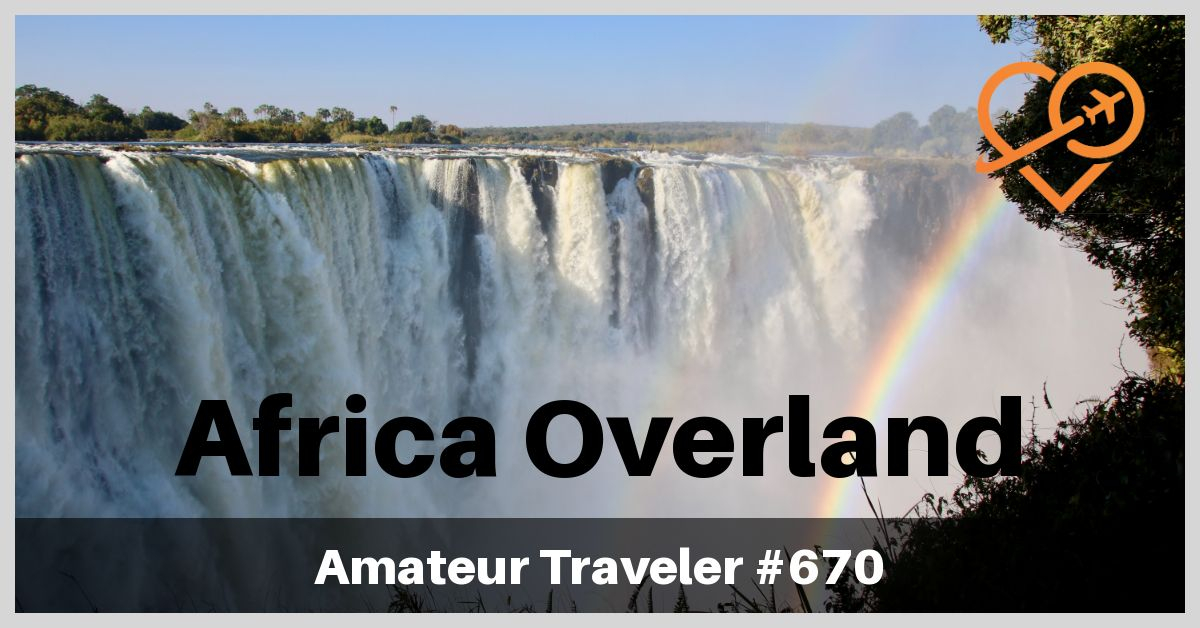 Africa Overland from Johannesburg, South Africa to Victoria Falls, Zimbabwe (Podcast)