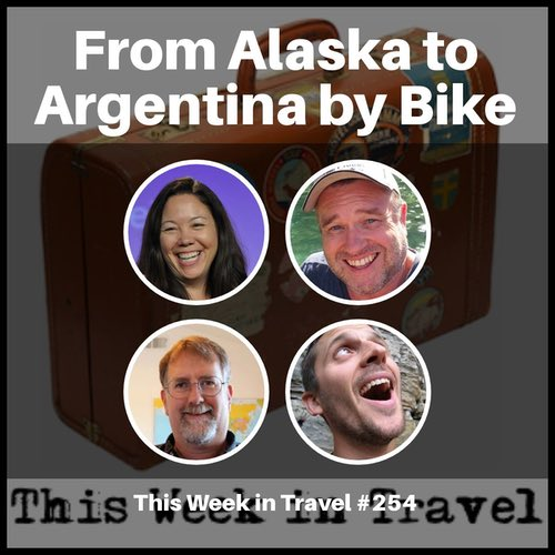 From Alaska to Argentina by Bike – This Week in Travel 254