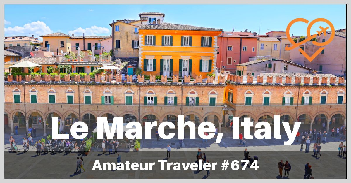 Travel to the Le Marche region of Italy (Podcast)