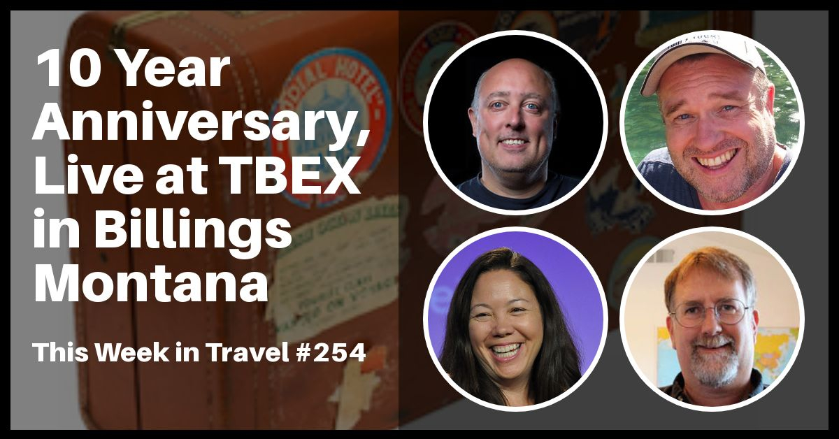 10 Year Anniversary, Live at TBEX in Billings Montana - This Week in Travel 254 #podcast #travel #tbex