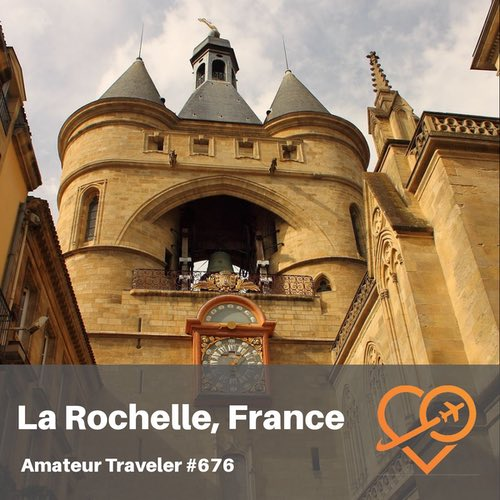 Travel to La Rochelle, France – Episode 676
