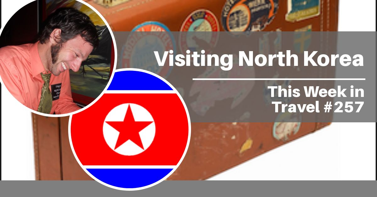 interview of Stephen Harris author of Traveling Through North Korea: Adventures in the Hermit Kingdom - This Week in Travel podcast