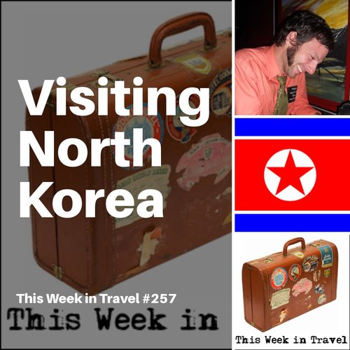 Travel to North Korea – This Week in Travel #257