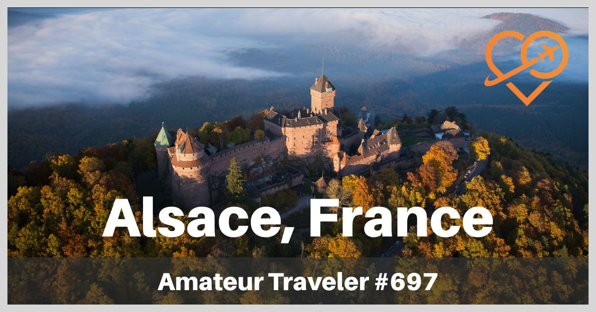 Travel to the Alsace Region of France (Podcast)