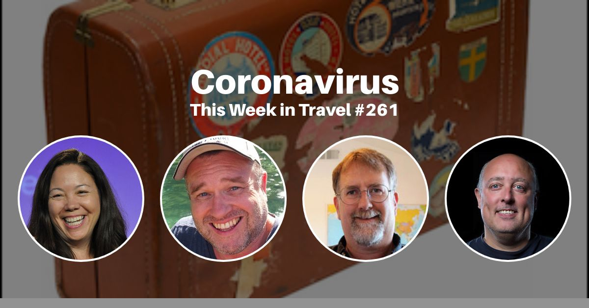 Coronavirus (Covid-19) impact on life, travel and the travel industry - This Week in Travel #261 podcast