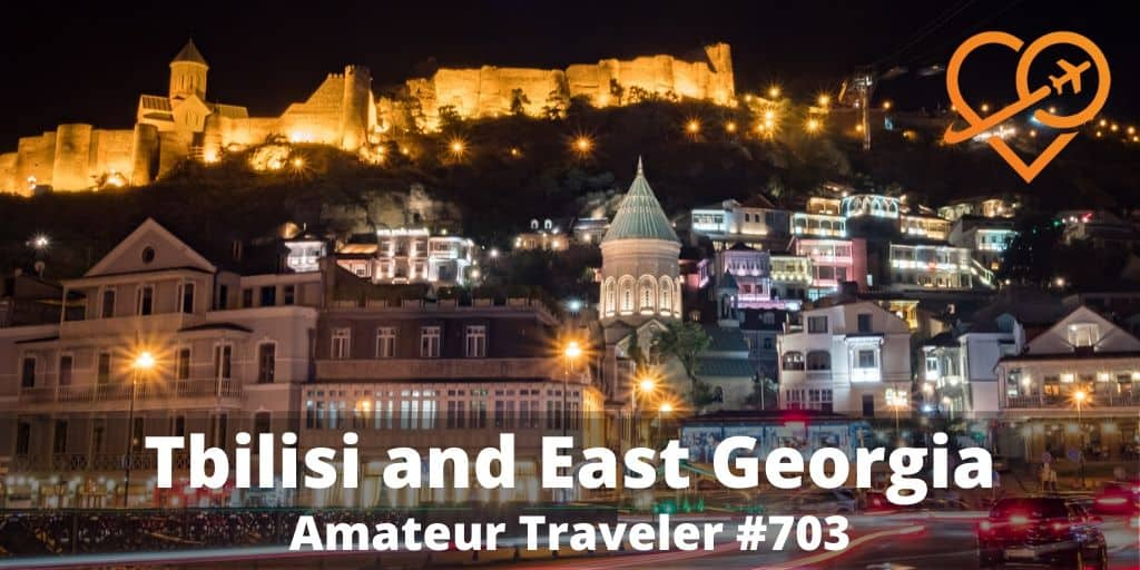 Travel to Tbilisi and Eastern Georgia (Podcast)