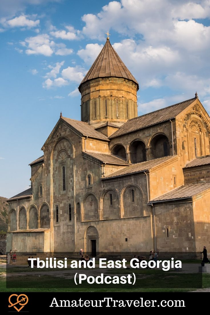 Travel to Tbilisi and Eastern Georgia (Podcast) | What to do in the Republic of Georgia #travel #trip #vacation #holiday #georgia #tbilisi #food #wine #destinations #whattodoin