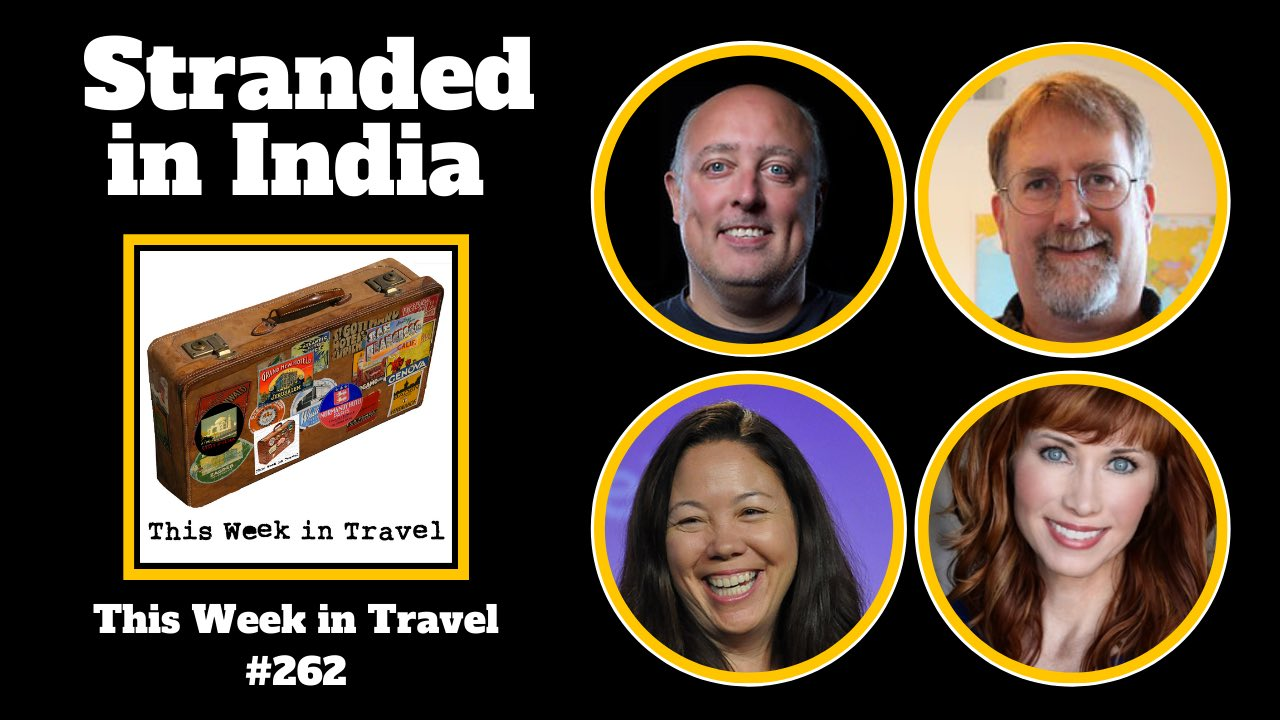Stranded in India - This Week in Travel podcast episode 262
