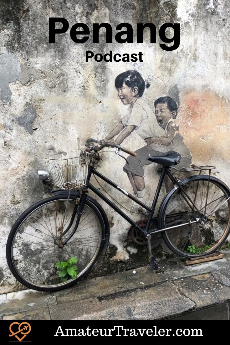What to do in Penang Malaysia (Podcast) | Travel to Penang #asia #penang #malaysia #travel #trip #vacation #tourism #holiday #itinerary #food #georgetown #george-town #street-art #island