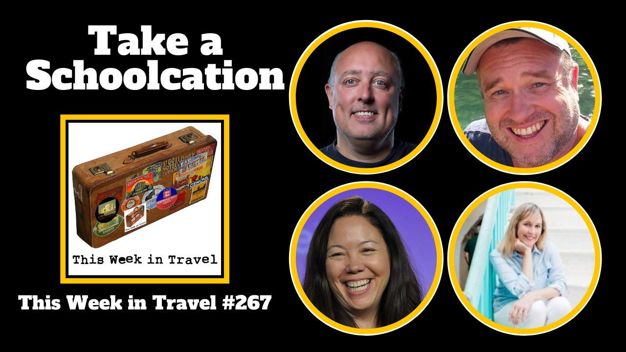 Take a Schoolcation - This Week in Travel #267 (Podcast)