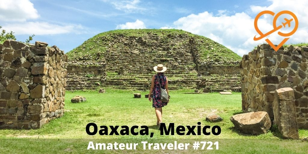 Traveling to Oaxaca, Mexico - A One Week Itinerary for Oaxaca (Podcast)