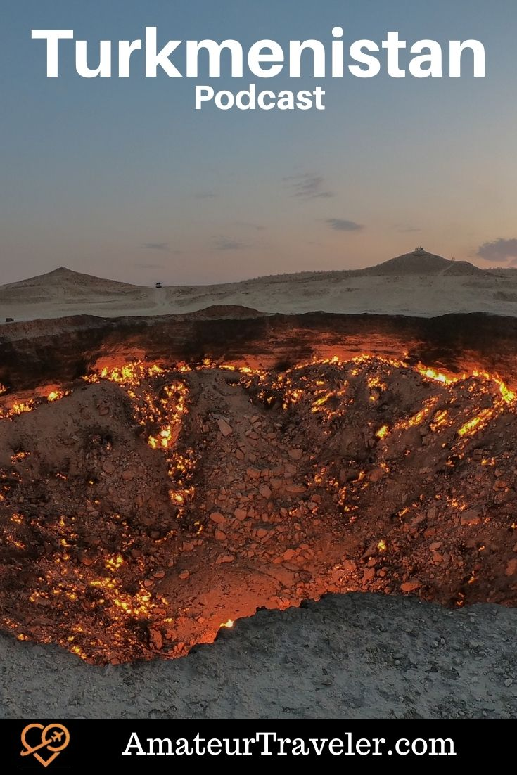 Travel to Trukmenistan (Podcast) - traveling to a Central Asia country that only gets 7,000 visitors a year - history, culture, food and a flaming crater #turkmenistan #travel #trip #vacation #merv #nisa #Ashgabat #Darvaza