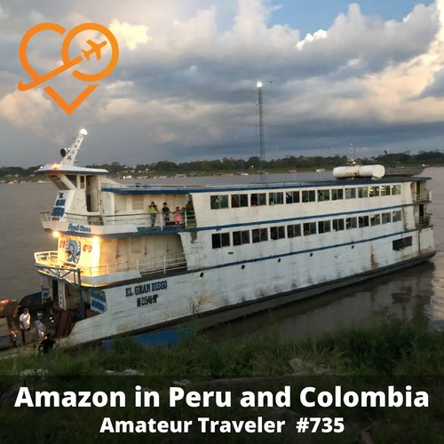 Amazon River Cruise in Peru and Colombia – Episode 735