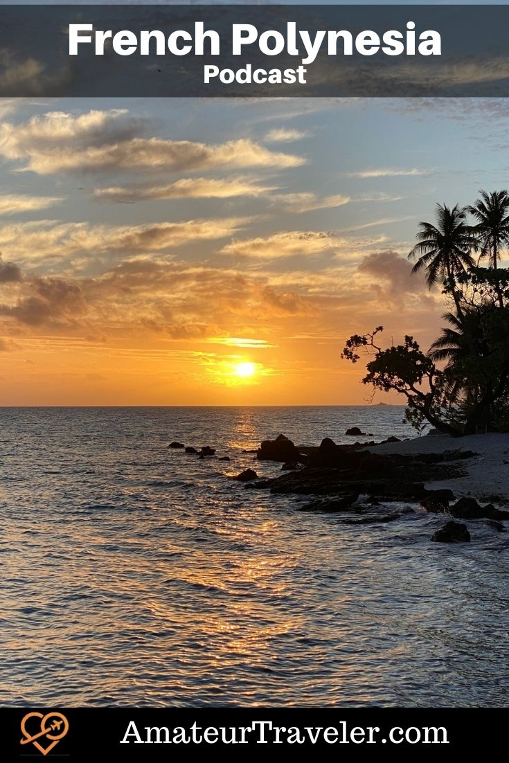 Travel to French Polynesia (Podcast) - Amateur Traveler | Places to Visit in French Polynesia #tahiti #french-polynesia #bora-bora #rangiroa #scuba #snorkel #beach #pacfic #travel #trip #vacation
