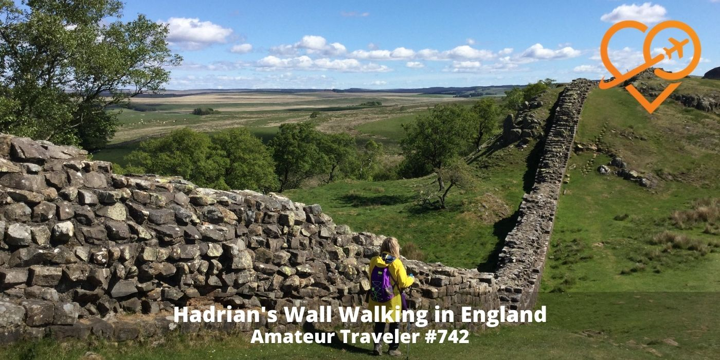 Hadrian's Wall Walking in Northern England (Podcast) - Amateur Traveler