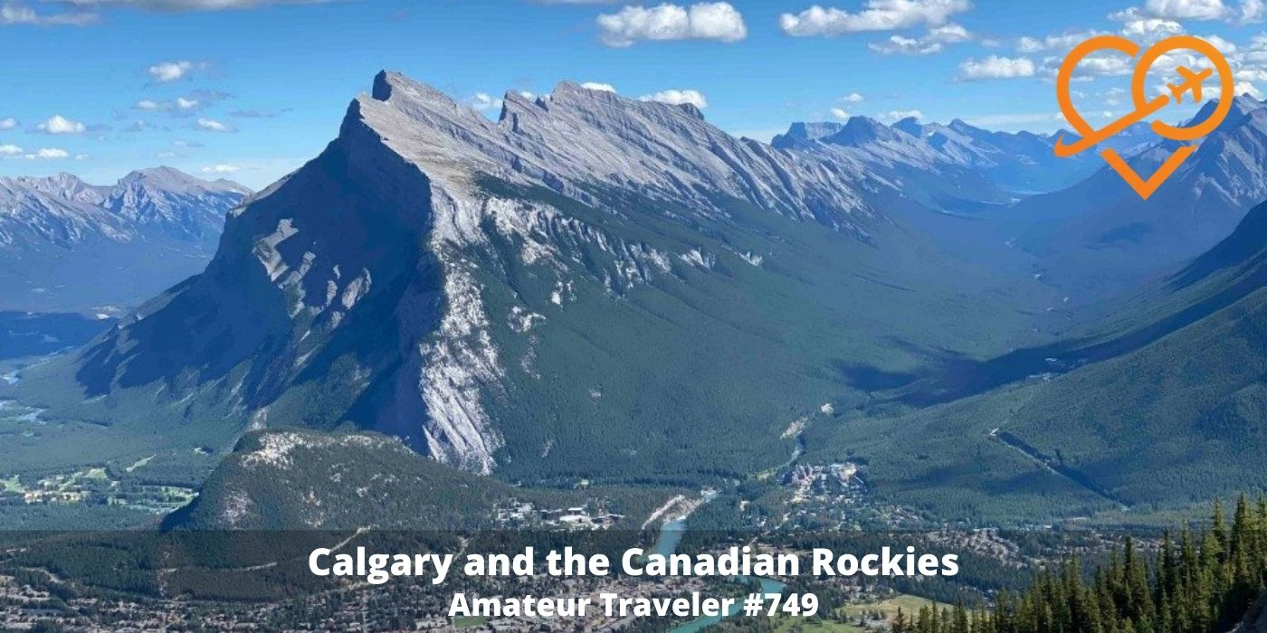 Travel to Calgary and the Canadian Rockies | Vacations from Calgary (Podcast)