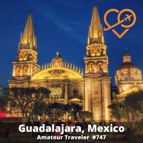 Travel to Guadalajara, Mexico – Episode 747