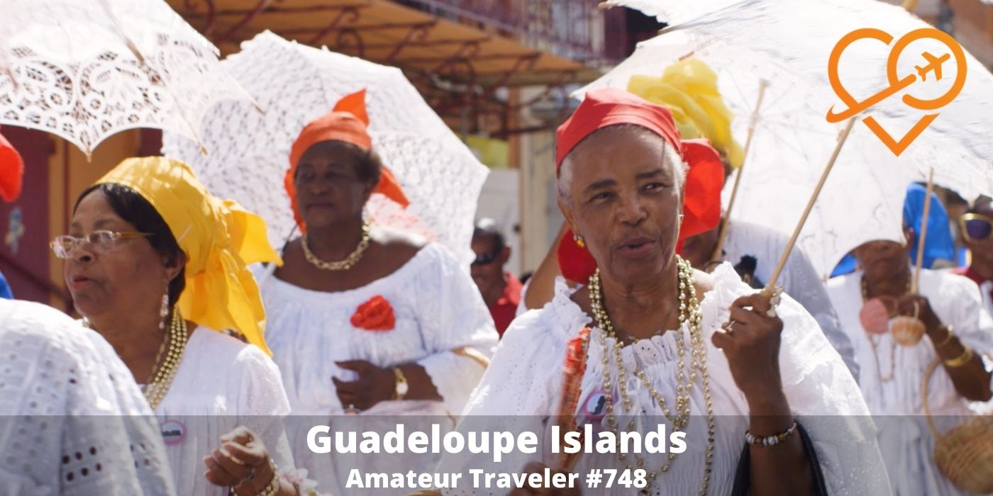 Travel to Guadeloupe (Podcast) - Carnival and more - Amateur Traveler