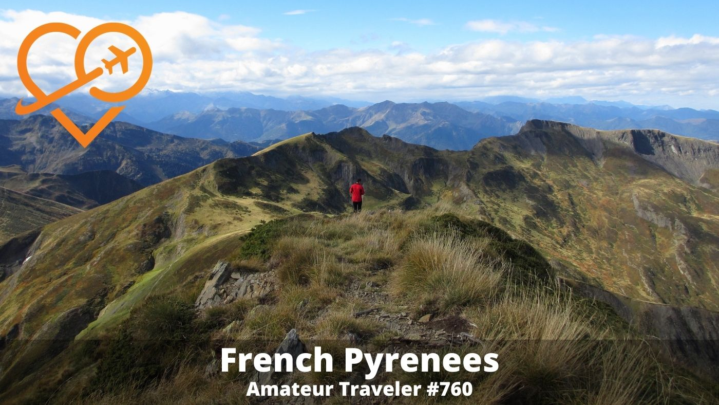 Travel to the French Pyrenees (Podcast) - Amateur Traveler