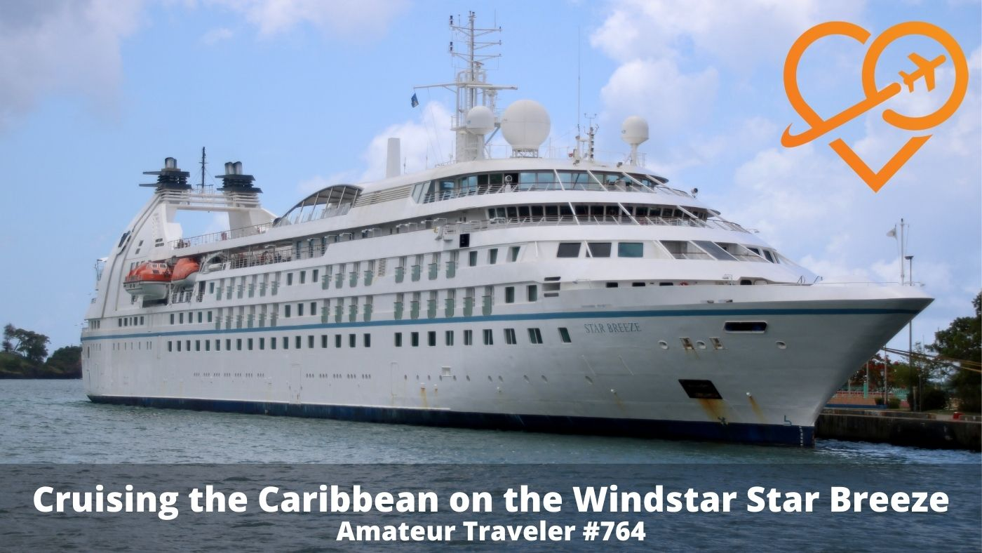 Cruising the Caribbean on the Windstar Star Breeze (Podcast)