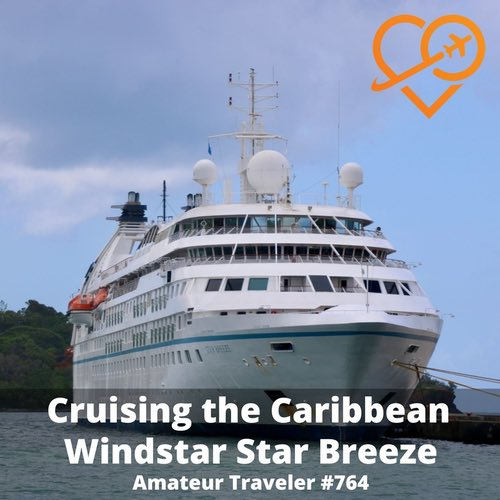 Sailing the Caribbean on the Windstar Star Breeze – Episode 764