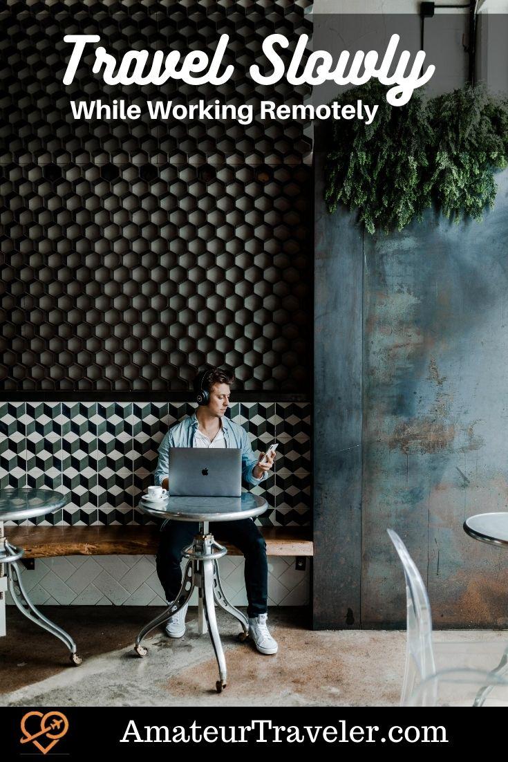 Travel Slowly While Working Remotely #travel #digital-nomad #work #slow-travel