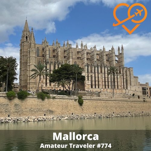 Travel to the Island of Mallorca, Spain – Episode 774
