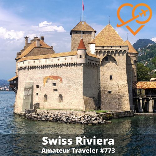 Travel to Montreux and the Swiss Riviera – Episode 773